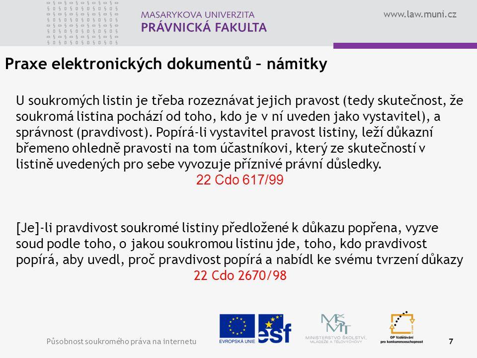 www.law.muni.cz Působnost soukromého práva na internetu7 Praxe elektronických dokumentů – námitky U soukromých listin je třeba rozeznávat jejich pravost (tedy skutečnost, že soukromá listina pochází od toho, kdo je v ní uveden jako vystavitel), a správnost (pravdivost).