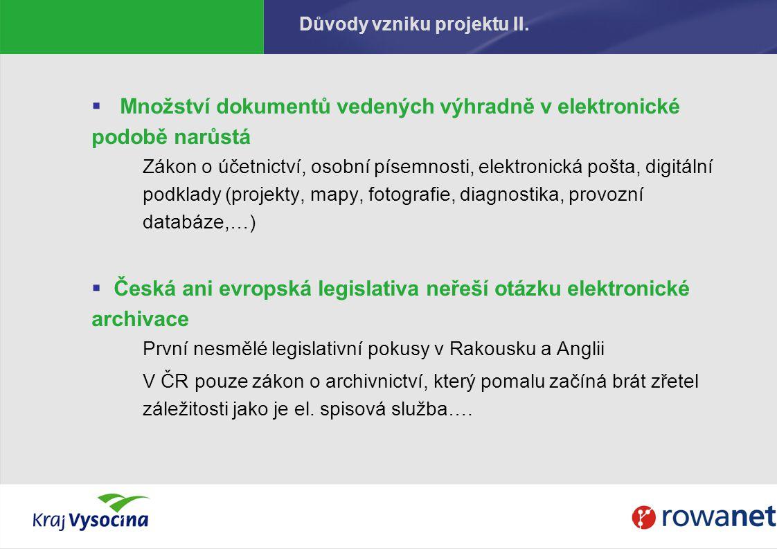 Důvody vzniku projektu II.  Množství dokumentů vedených výhradně v elektronické podobě narůstá Zákon o účetnictví, osobní písemnosti, elektronická po