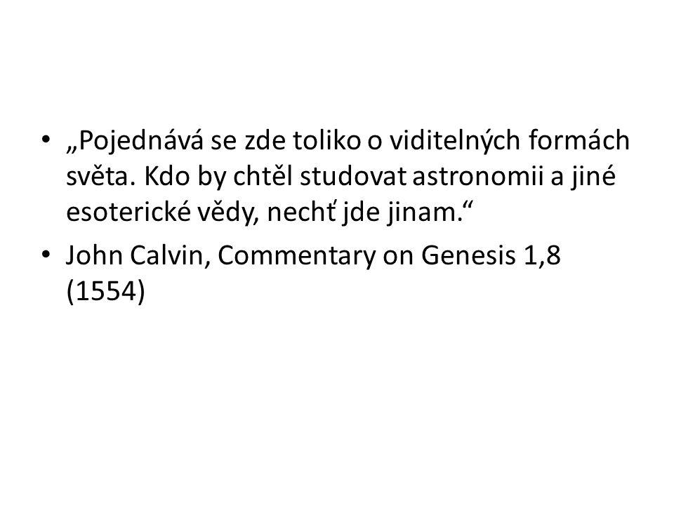 """""""Pojednává se zde toliko o viditelných formách světa. Kdo by chtěl studovat astronomii a jiné esoterické vědy, nechť jde jinam."""" John Calvin, Commenta"""