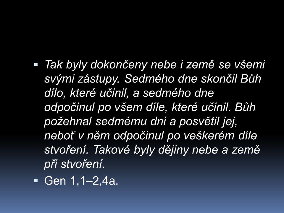  Tak byly dokončeny nebe i země se všemi svými zástupy. Sedmého dne skončil Bůh dílo, které učinil, a sedmého dne odpočinul po všem díle, které učini