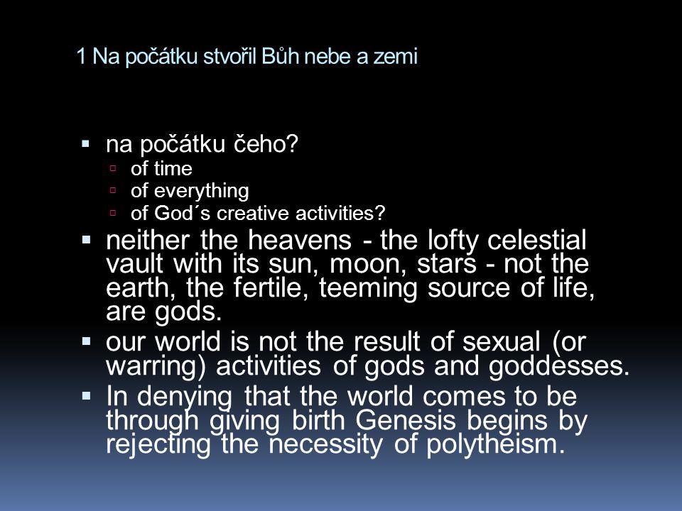 1 Na počátku stvořil Bůh nebe a zemi  na počátku čeho?  of time  of everything  of God´s creative activities?  neither the heavens - the lofty ce