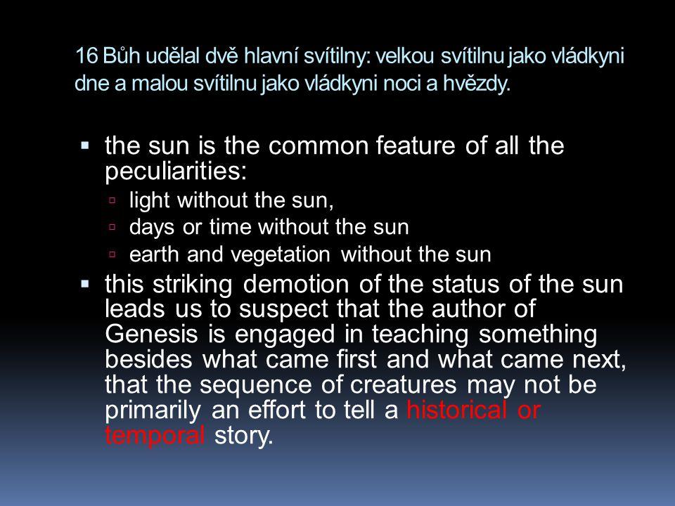 16 Bůh udělal dvě hlavní svítilny: velkou svítilnu jako vládkyni dne a malou svítilnu jako vládkyni noci a hvězdy.  the sun is the common feature of