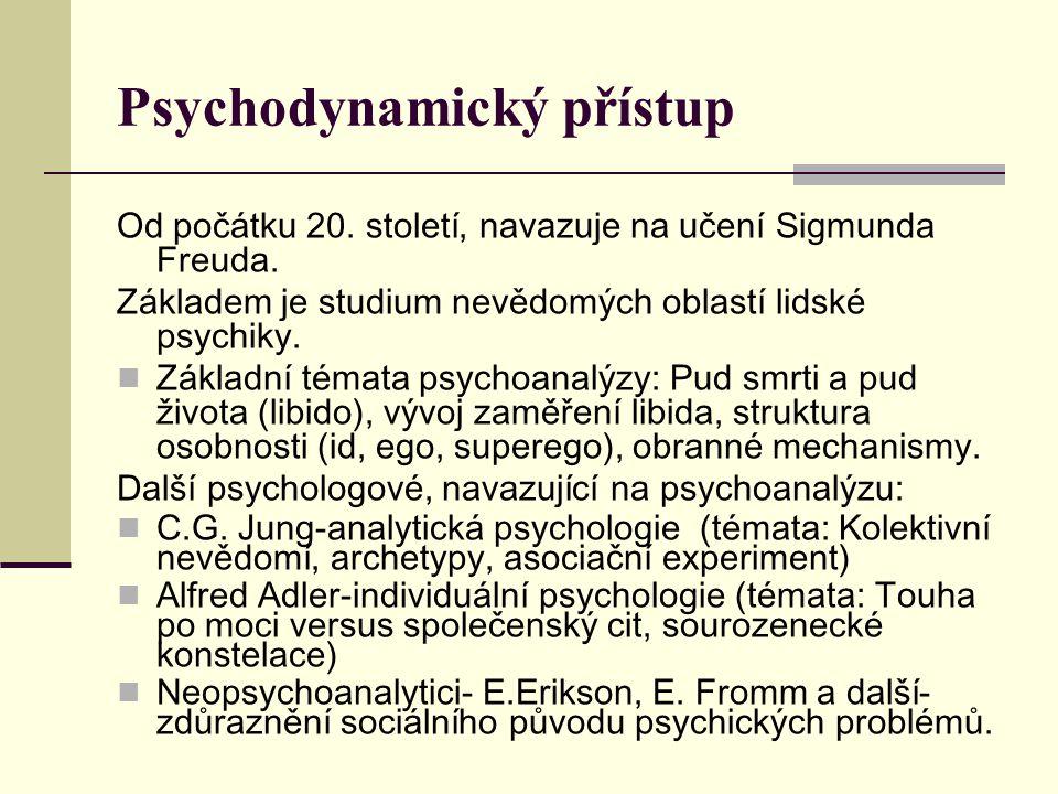 Psychodynamický přístup Od počátku 20. století, navazuje na učení Sigmunda Freuda. Základem je studium nevědomých oblastí lidské psychiky. Základní té