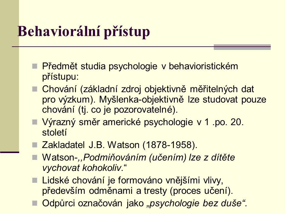 Behaviorální přístup Předmět studia psychologie v behavioristickém přístupu: Chování (základní zdroj objektivně měřitelných dat pro výzkum). Myšlenka-