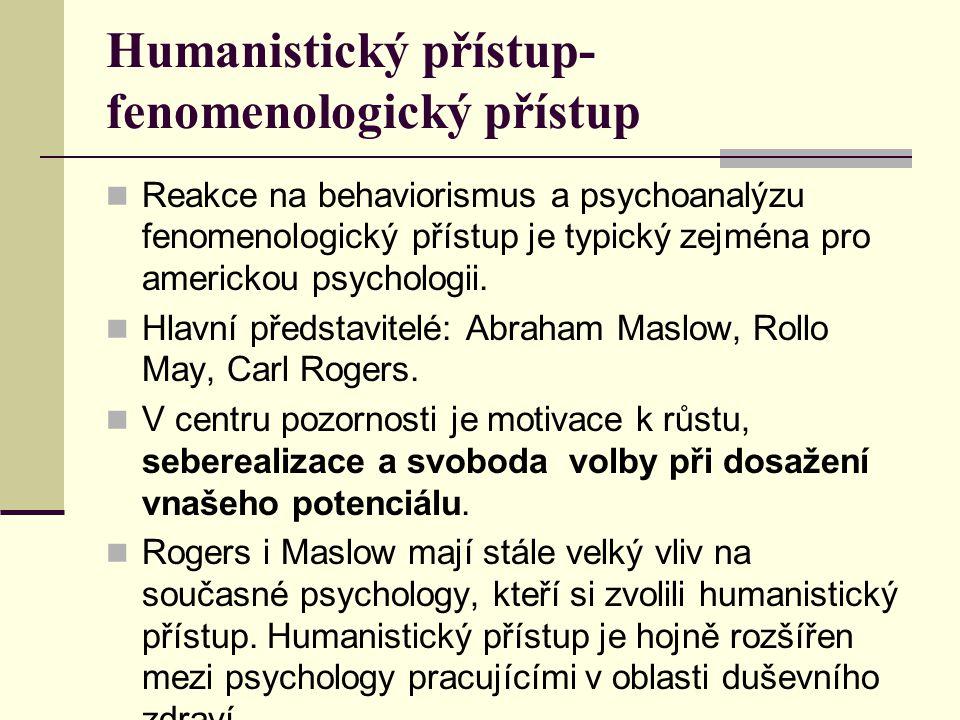 Humanistický přístup- fenomenologický přístup Reakce na behaviorismus a psychoanalýzu fenomenologický přístup je typický zejména pro americkou psychol