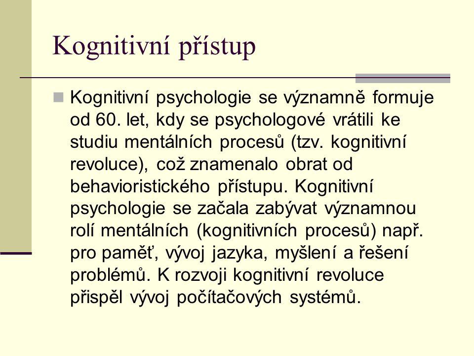 Kognitivní přístup Kognitivní psychologie se významně formuje od 60. let, kdy se psychologové vrátili ke studiu mentálních procesů (tzv. kognitivní re
