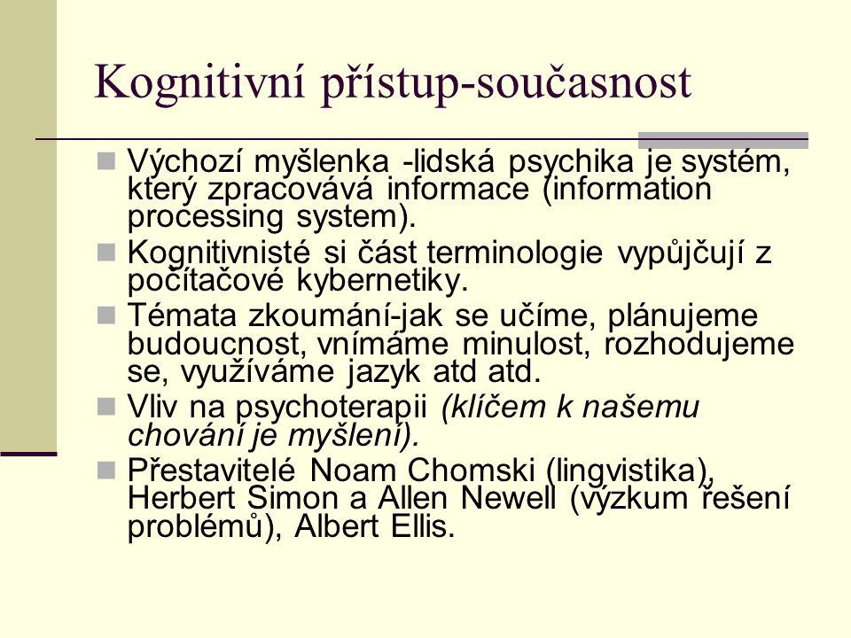 Kognitivní přístup-současnost Výchozí myšlenka -lidská psychika je systém, který zpracovává informace (information processing system). Kognitivnisté s