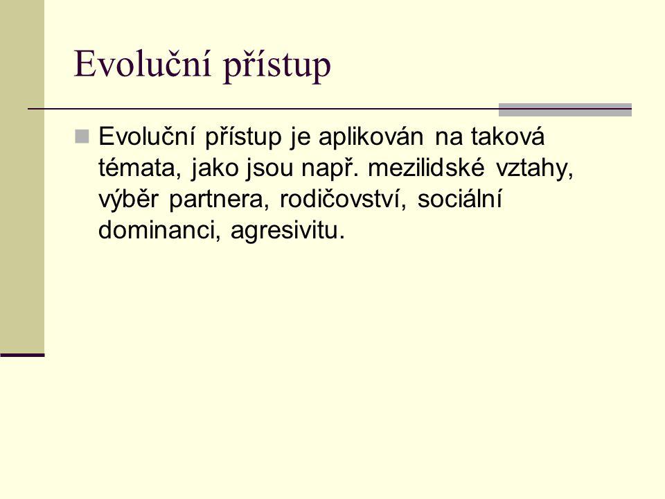 Evoluční přístup Evoluční přístup je aplikován na taková témata, jako jsou např. mezilidské vztahy, výběr partnera, rodičovství, sociální dominanci, a