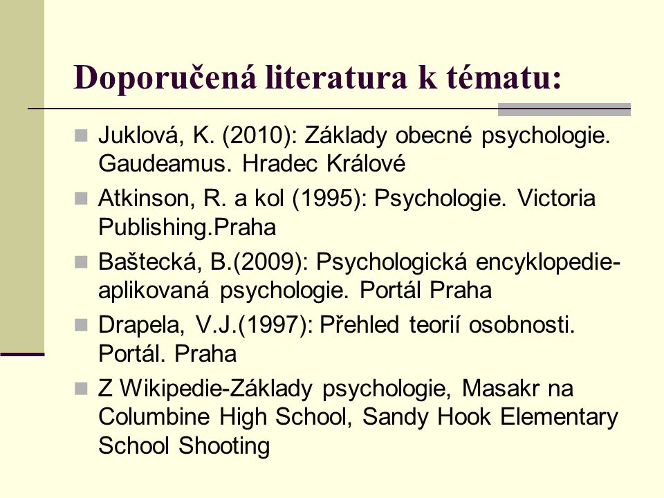 Doporučená literatura k tématu: Juklová, K. (2010): Základy obecné psychologie. Gaudeamus. Hradec Králové Atkinson, R. a kol (1995): Psychologie. Vict