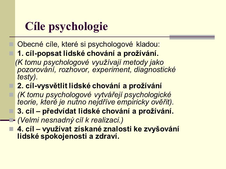 Cíle psychologie Obecné cíle, které si psychologové kladou: 1. cíl-popsat lidské chování a prožívání. (K tomu psychologové využívají metody jako pozor
