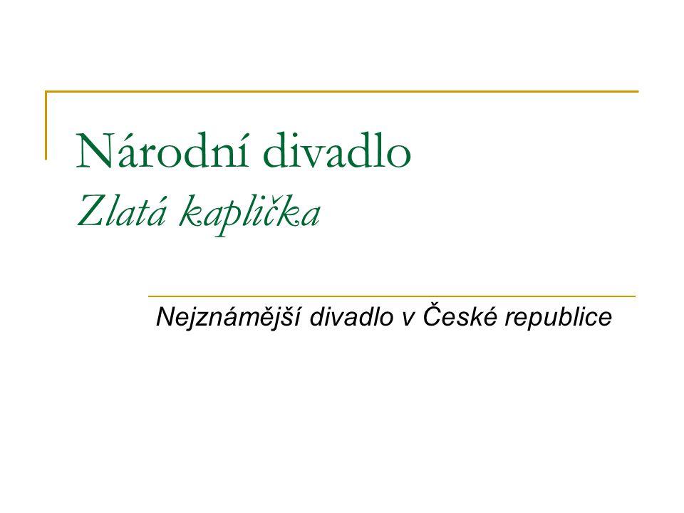 Národní divadlo Zlatá kaplička Nejznámější divadlo v České republice