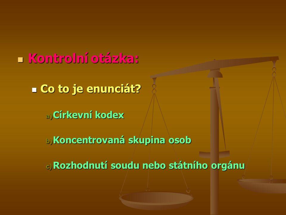 Kontrolní otázka: Kontrolní otázka: Co to je enunciát.
