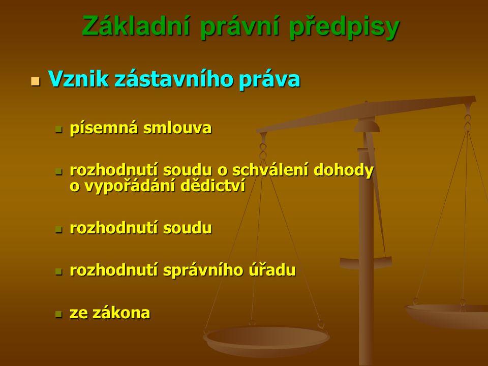 Základní právní předpisy Zánik zástavního práva Zánik zástavního práva zánikem zajištěné pohledávky zánikem zajištěné pohledávky zánikem zástavy zánikem zástavy vzdá-li se zástavní věřitel zástavního práva jednostranným písemným úkonem vzdá-li se zástavní věřitel zástavního práva jednostranným písemným úkonem uplynutím doby, na niž bylo zřízeno, uplynutím doby, na niž bylo zřízeno, složí-li zástavní dlužník nebo zástavce zástavnímu věřiteli obvyklou cenu zástavy složí-li zástavní dlužník nebo zástavce zástavnímu věřiteli obvyklou cenu zástavy