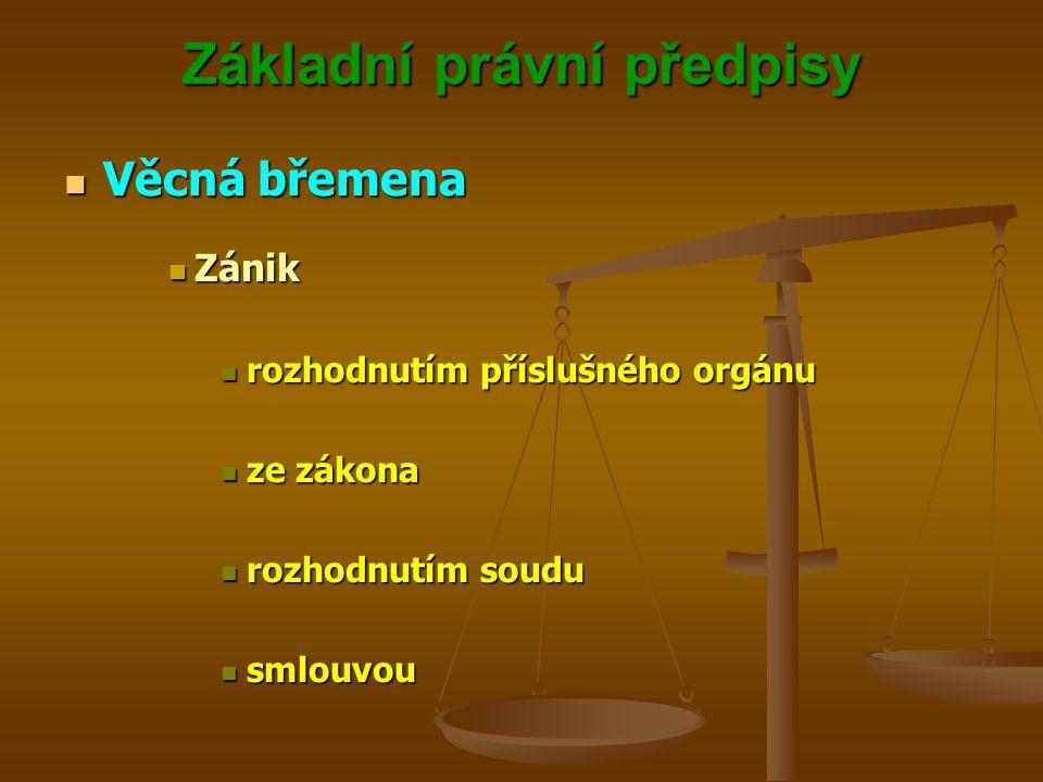 Základní právní předpisy Věcná břemena Věcná břemena Zánik Zánik rozhodnutím příslušného orgánu rozhodnutím příslušného orgánu ze zákona ze zákona rozhodnutím soudu rozhodnutím soudu smlouvou smlouvou