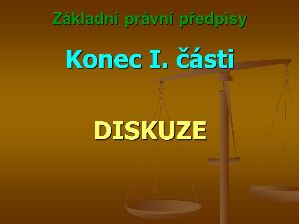 Základní právní předpisy Konec I. části DISKUZE
