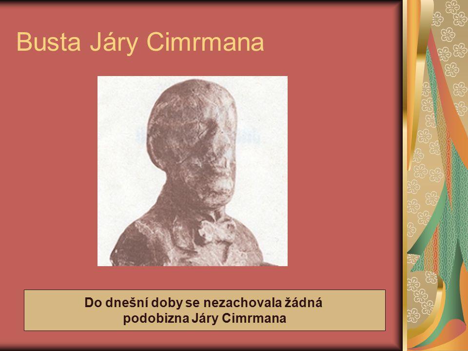 Busta Járy Cimrmana Do dnešní doby se nezachovala žádná podobizna Járy Cimrmana