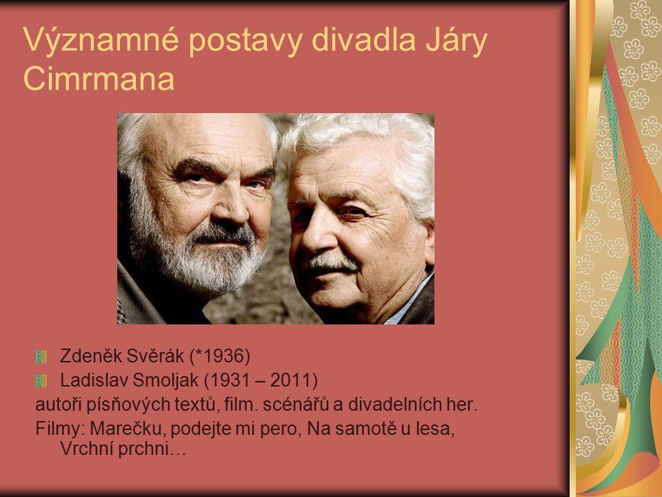 Významné postavy divadla Járy Cimrmana Zdeněk Svěrák (*1936) Ladislav Smoljak (1931 – 2011) autoři písňových textů, film. scénářů a divadelních her. F
