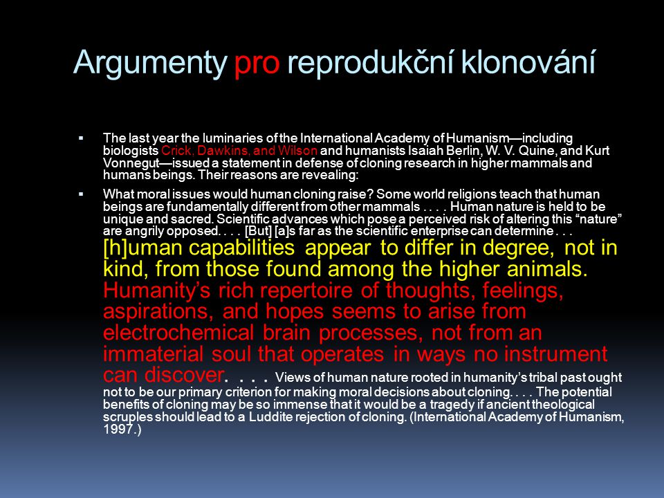 Argumenty pro reprodukční klonování  The last year the luminaries of the International Academy of Humanism—including biologists Crick, Dawkins, and Wilson and humanists Isaiah Berlin, W.