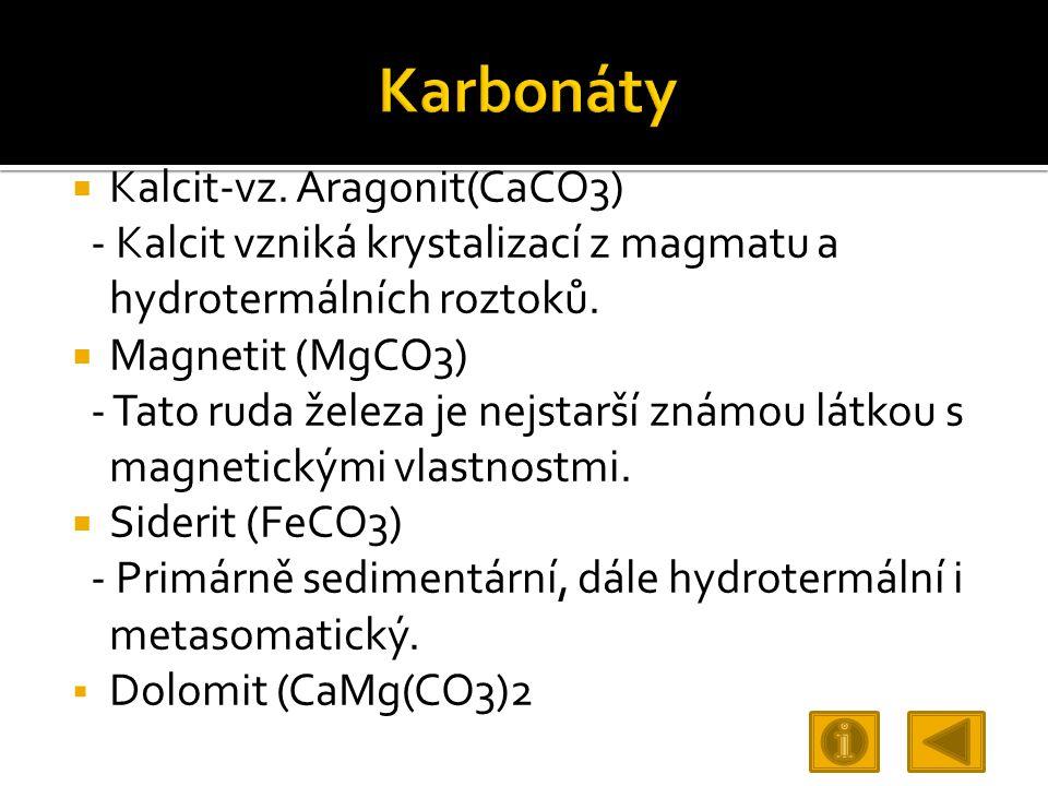  Kalcit-vz. Aragonit(CaCO3) - Kalcit vzniká krystalizací z magmatu a hydrotermálních roztoků.  Magnetit (MgCO3) - Tato ruda železa je nejstarší znám