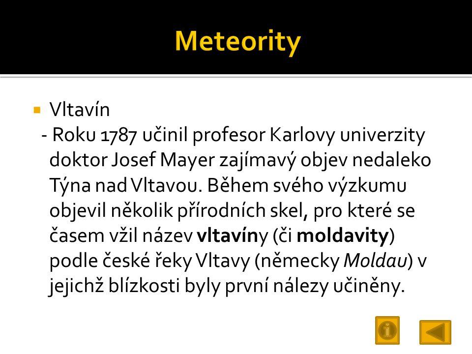  Vltavín - Roku 1787 učinil profesor Karlovy univerzity doktor Josef Mayer zajímavý objev nedaleko Týna nad Vltavou. Během svého výzkumu objevil něko