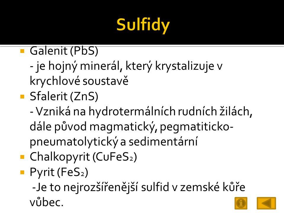  Galenit (PbS) - je hojný minerál, který krystalizuje v krychlové soustavě  Sfalerit (ZnS) - Vzniká na hydrotermálních rudních žilách, dále původ ma