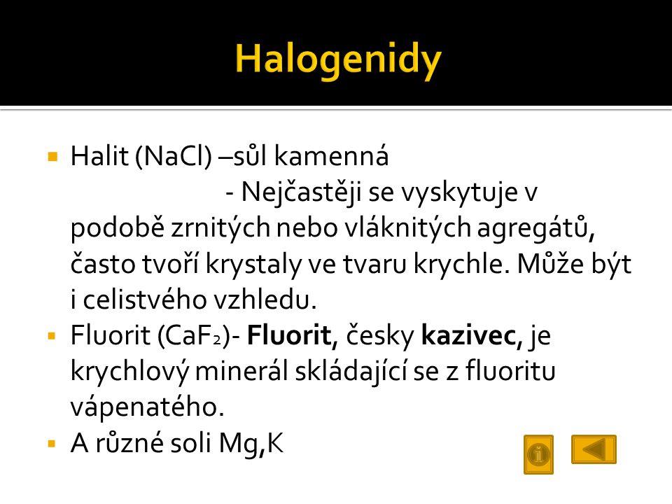  Halit (NaCl) –sůl kamenná - Nejčastěji se vyskytuje v podobě zrnitých nebo vláknitých agregátů, často tvoří krystaly ve tvaru krychle. Může být i ce