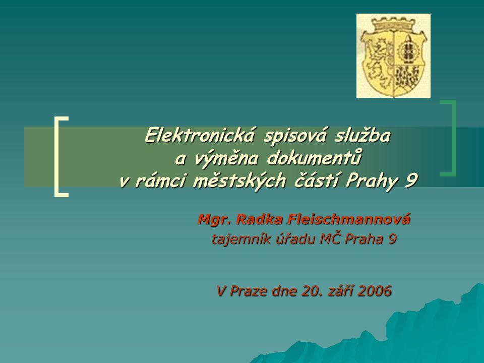 Elektronická spisová služba a výměna dokumentů v rámci městských částí Prahy 9 Mgr. Radka Fleischmannová tajemník úřadu MČ Praha 9 V Praze dne 20. zář