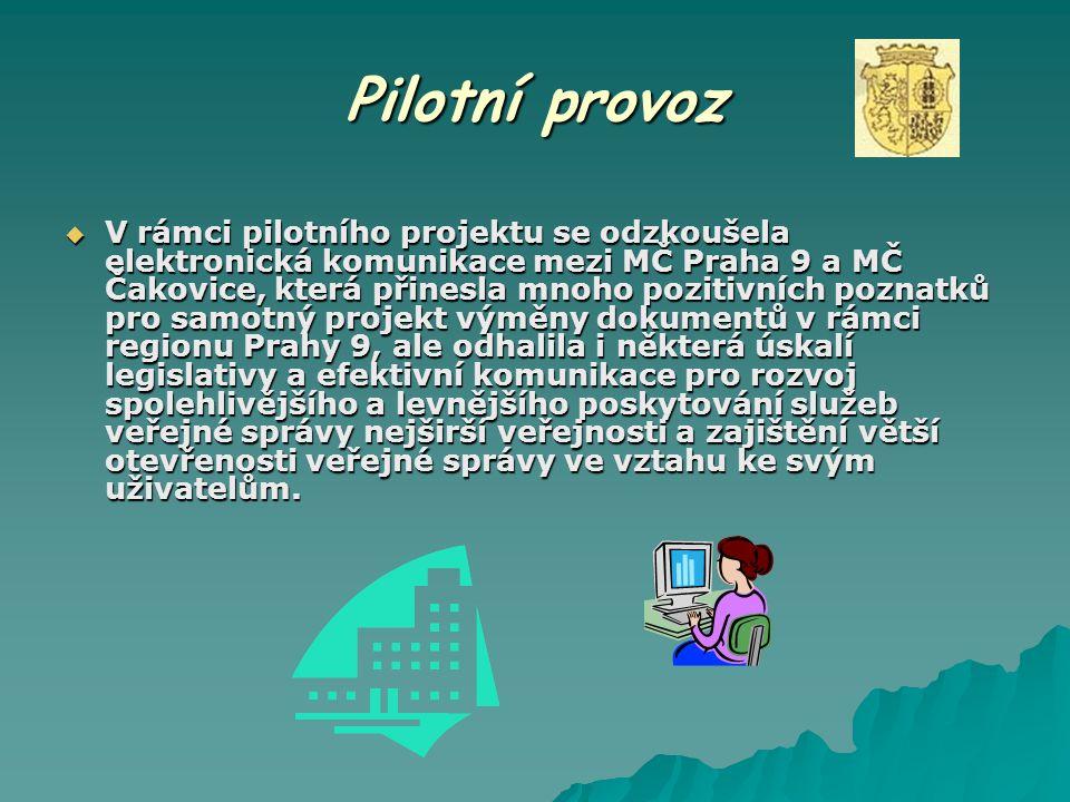 Pilotní provoz  V rámci pilotního projektu se odzkoušela elektronická komunikace mezi MČ Praha 9 a MČ Čakovice, která přinesla mnoho pozitivních pozn