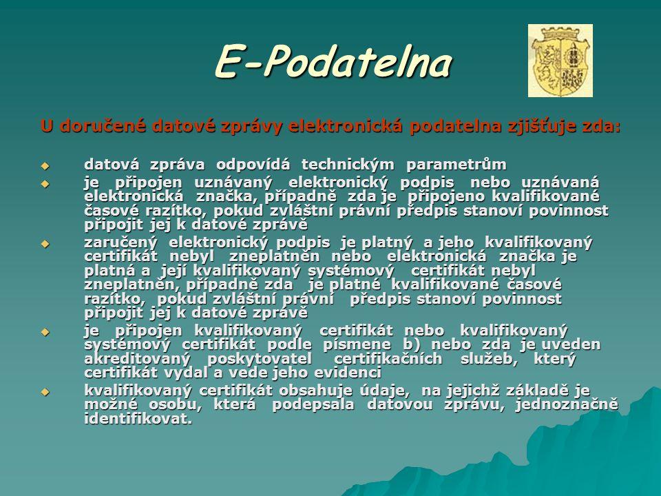 E-Podatelna U doručené datové zprávy elektronická podatelna zjišťuje zda:  datová zpráva odpovídá technickým parametrům  je připojen uznávaný elektr