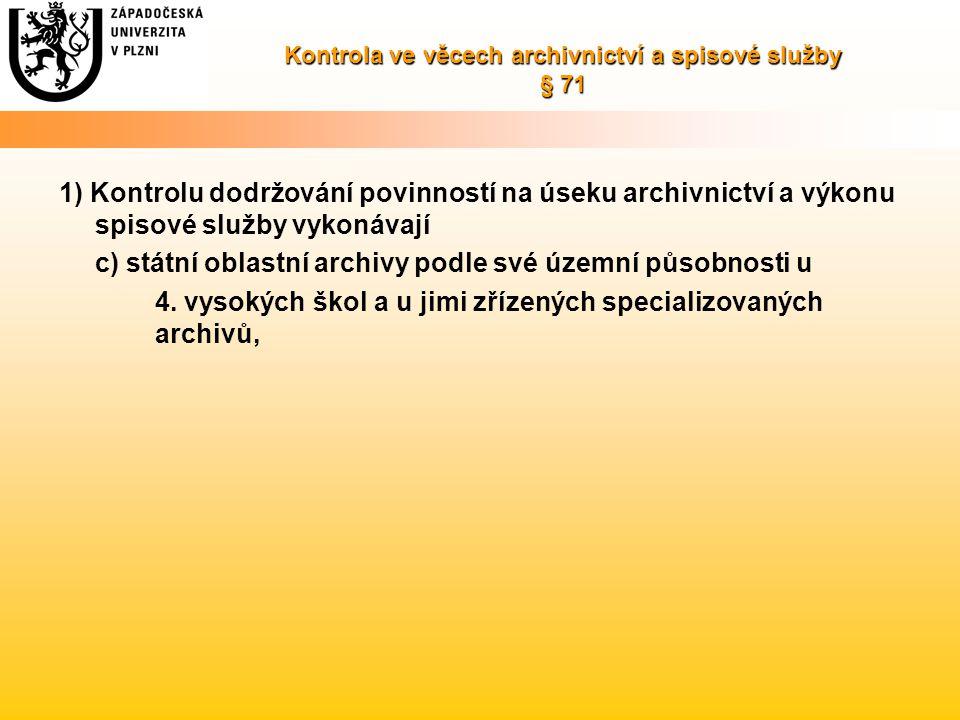 Kontrola ve věcech archivnictví a spisové služby § 71 1) Kontrolu dodržování povinností na úseku archivnictví a výkonu spisové služby vykonávají c) státní oblastní archivy podle své územní působnosti u 4.