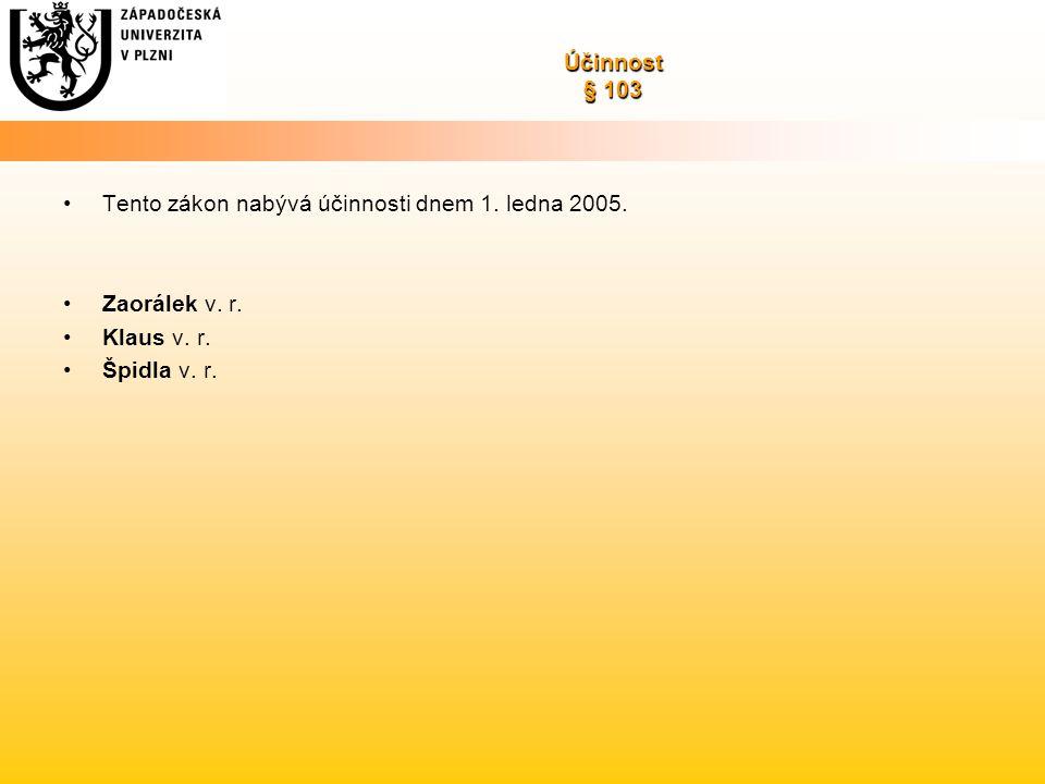 Účinnost § 103 Tento zákon nabývá účinnosti dnem 1. ledna 2005. Zaorálek v. r. Klaus v. r. Špidla v. r.