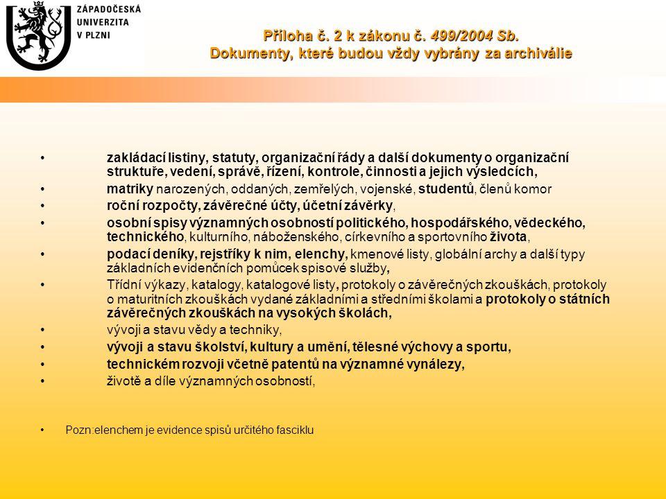 Příloha č. 2 k zákonu č. 499/2004 Sb. Dokumenty, které budou vždy vybrány za archiválie zakládací listiny, statuty, organizační řády a další dokumenty