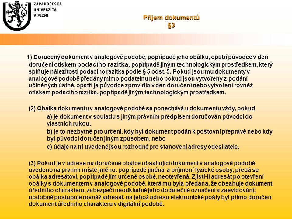 Příjem dokumentů §3 1) Doručený dokument v analogové podobě, popřípadě jeho obálku, opatří původce v den doručení otiskem podacího razítka, popřípadě