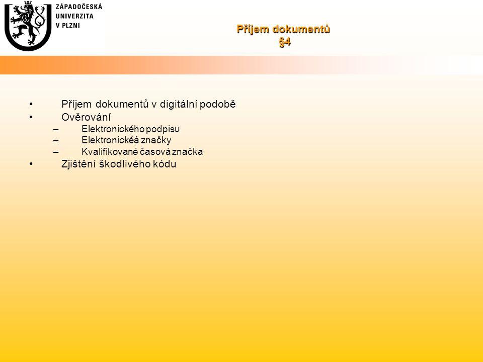 Příjem dokumentů §4 Příjem dokumentů v digitální podobě Ověrování –Elektronického podpisu –Elektronickéá značky –Kvalifikované časová značka Zjištění škodlivého kódu