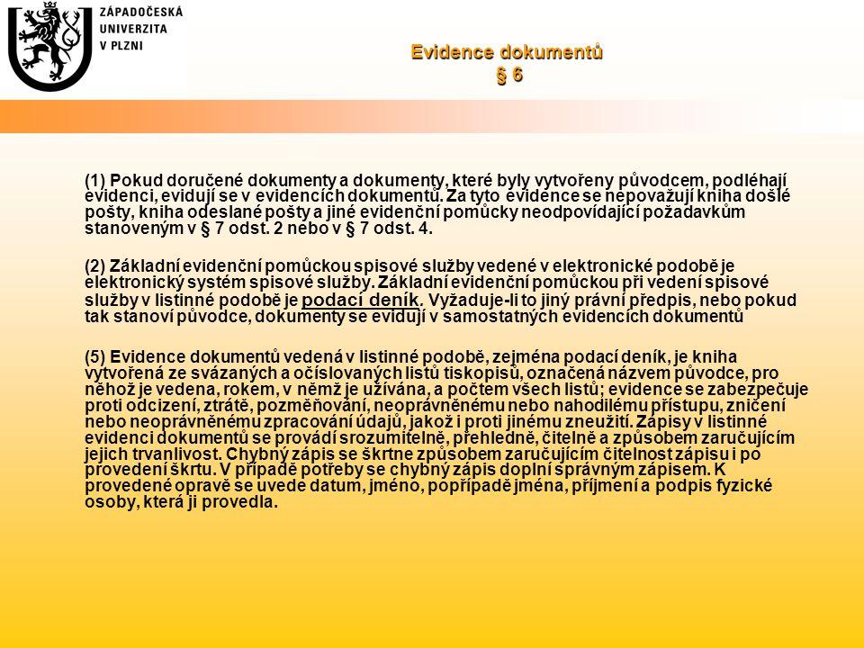 Evidence dokumentů § 6 (1) Pokud doručené dokumenty a dokumenty, které byly vytvořeny původcem, podléhají evidenci, evidují se v evidencích dokumentů.