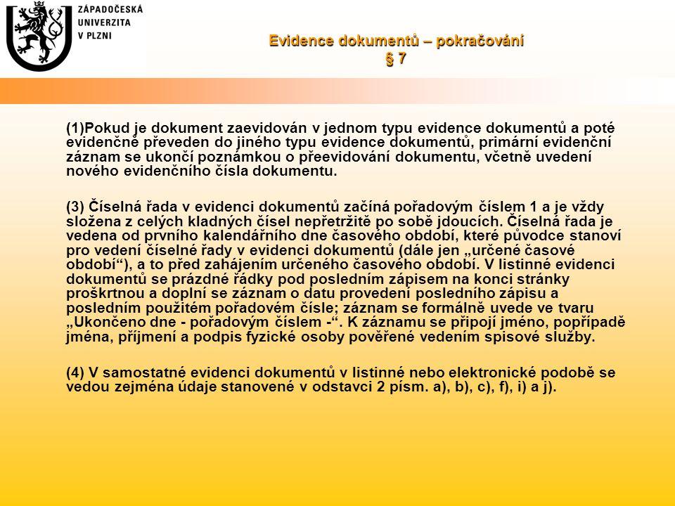 Evidence dokumentů – pokračování § 7 (1)Pokud je dokument zaevidován v jednom typu evidence dokumentů a poté evidenčně převeden do jiného typu evidenc