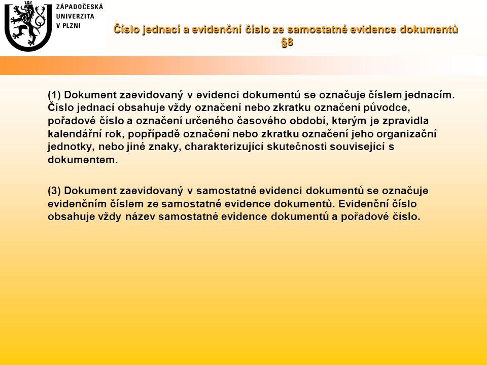 Číslo jednací a evidenční číslo ze samostatné evidence dokumentů §8 (1) Dokument zaevidovaný v evidenci dokumentů se označuje číslem jednacím. Číslo j