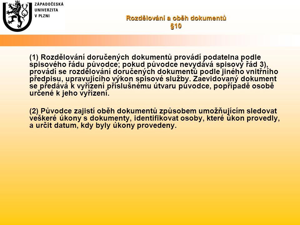 Rozdělování a oběh dokumentů §10 (1) Rozdělování doručených dokumentů provádí podatelna podle spisového řádu původce; pokud původce nevydává spisový řád 3), provádí se rozdělování doručených dokumentů podle jiného vnitřního předpisu, upravujícího výkon spisové služby.