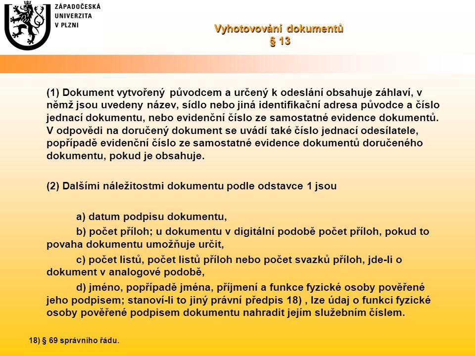 Vyhotovování dokumentů § 13 (1) Dokument vytvořený původcem a určený k odeslání obsahuje záhlaví, v němž jsou uvedeny název, sídlo nebo jiná identifikační adresa původce a číslo jednací dokumentu, nebo evidenční číslo ze samostatné evidence dokumentů.