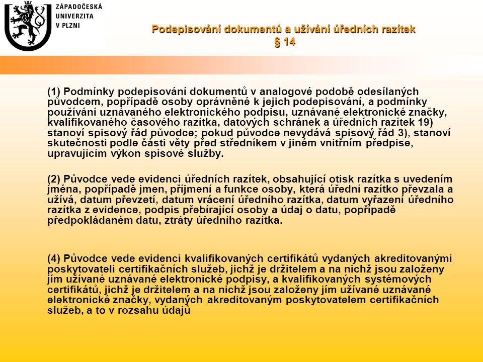 Podepisování dokumentů a užívání úředních razítek § 14 (1) Podmínky podepisování dokumentů v analogové podobě odesílaných původcem, popřípadě osoby op
