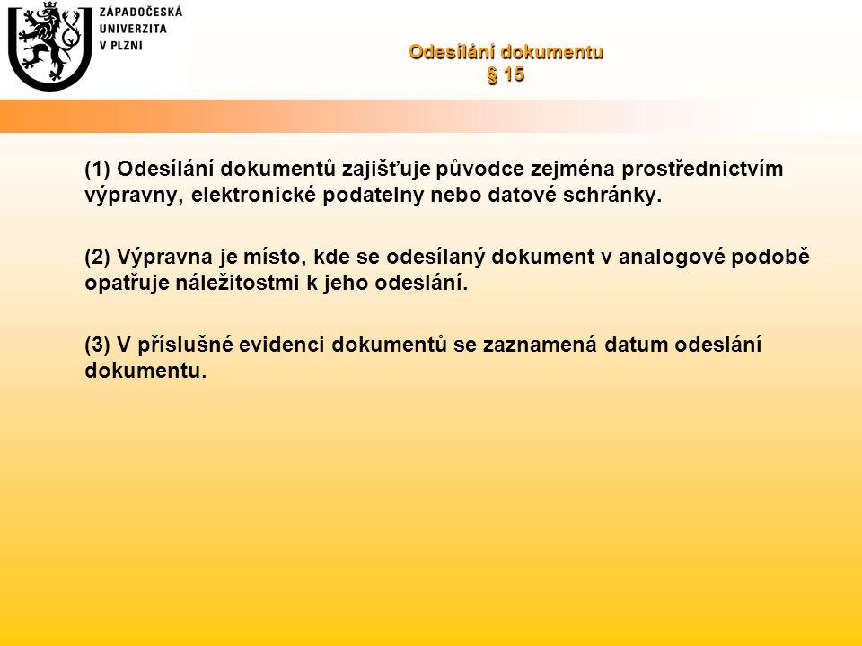 Odesílání dokumentu § 15 (1) Odesílání dokumentů zajišťuje původce zejména prostřednictvím výpravny, elektronické podatelny nebo datové schránky. (2)