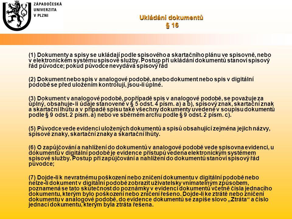 Ukládání dokumentů § 16 (1) Dokumenty a spisy se ukládají podle spisového a skartačního plánu ve spisovně, nebo v elektronickém systému spisové služby