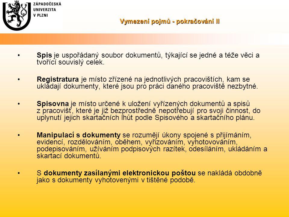 Vymezení pojmů - pokračování II Spis je uspořádaný soubor dokumentů, týkající se jedné a téže věci a tvořící souvislý celek. Registratura je místo zří