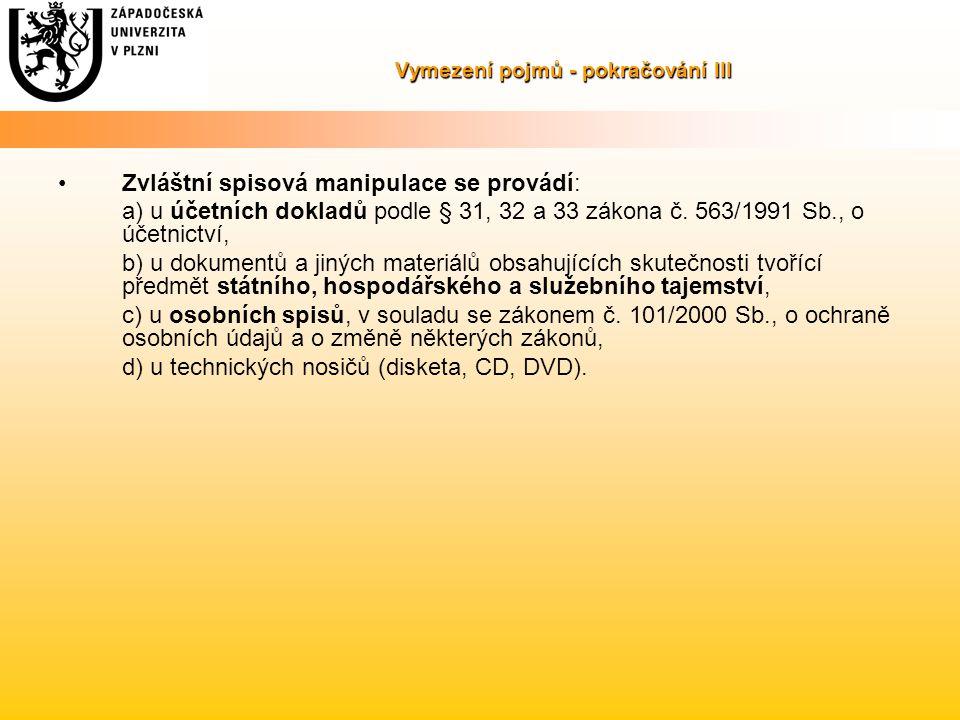 Vymezení pojmů - pokračování III Zvláštní spisová manipulace se provádí: a) u účetních dokladů podle § 31, 32 a 33 zákona č.