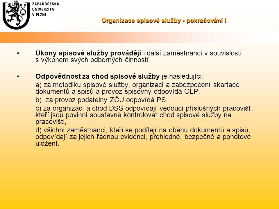 Organizace spisové služby - pokračování I Úkony spisové služby provádějí i další zaměstnanci v souvislosti s výkonem svých odborných činností. Odpověd