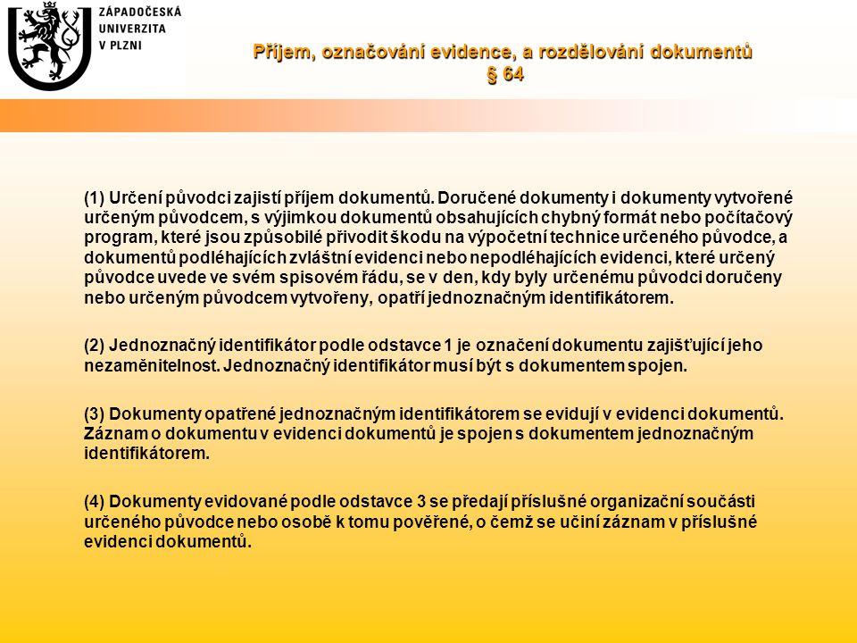 Příjem, označování evidence, a rozdělování dokumentů § 64 (1) Určení původci zajistí příjem dokumentů. Doručené dokumenty i dokumenty vytvořené určený