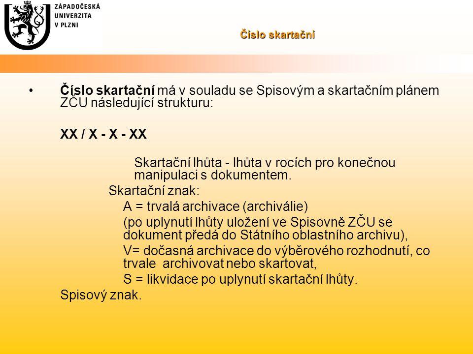 Číslo skartační Číslo skartační má v souladu se Spisovým a skartačním plánem ZČU následující strukturu: XX / X - X - XX Skartační lhůta - lhůta v rocí