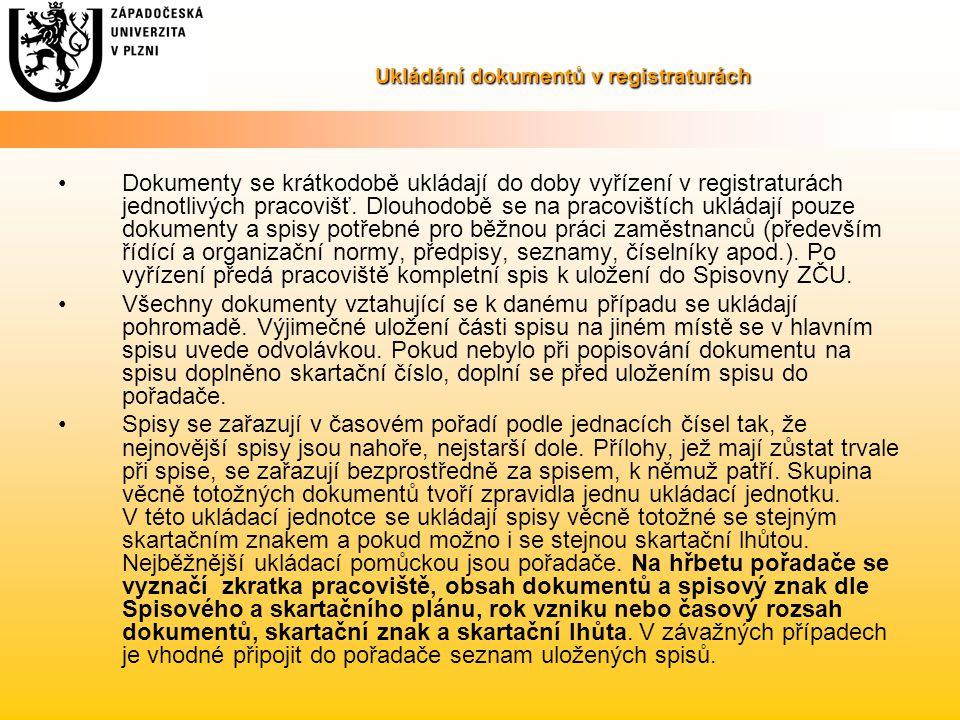Ukládání dokumentů v registraturách Dokumenty se krátkodobě ukládají do doby vyřízení v registraturách jednotlivých pracovišť. Dlouhodobě se na pracov