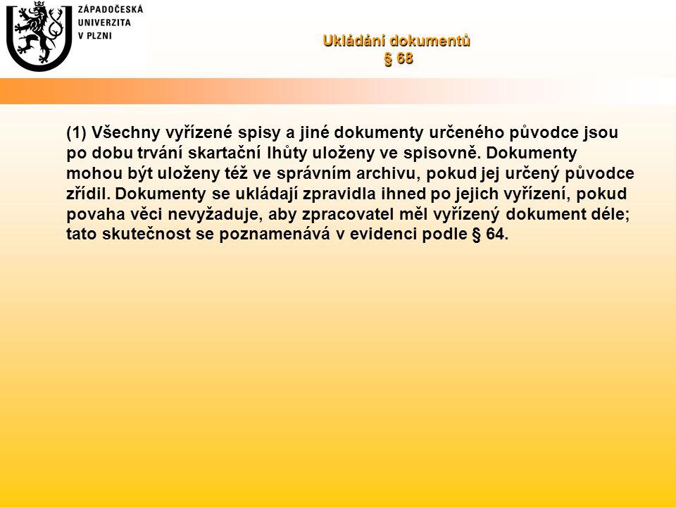 Ukládání dokumentů § 68 (1) Všechny vyřízené spisy a jiné dokumenty určeného původce jsou po dobu trvání skartační lhůty uloženy ve spisovně. Dokument