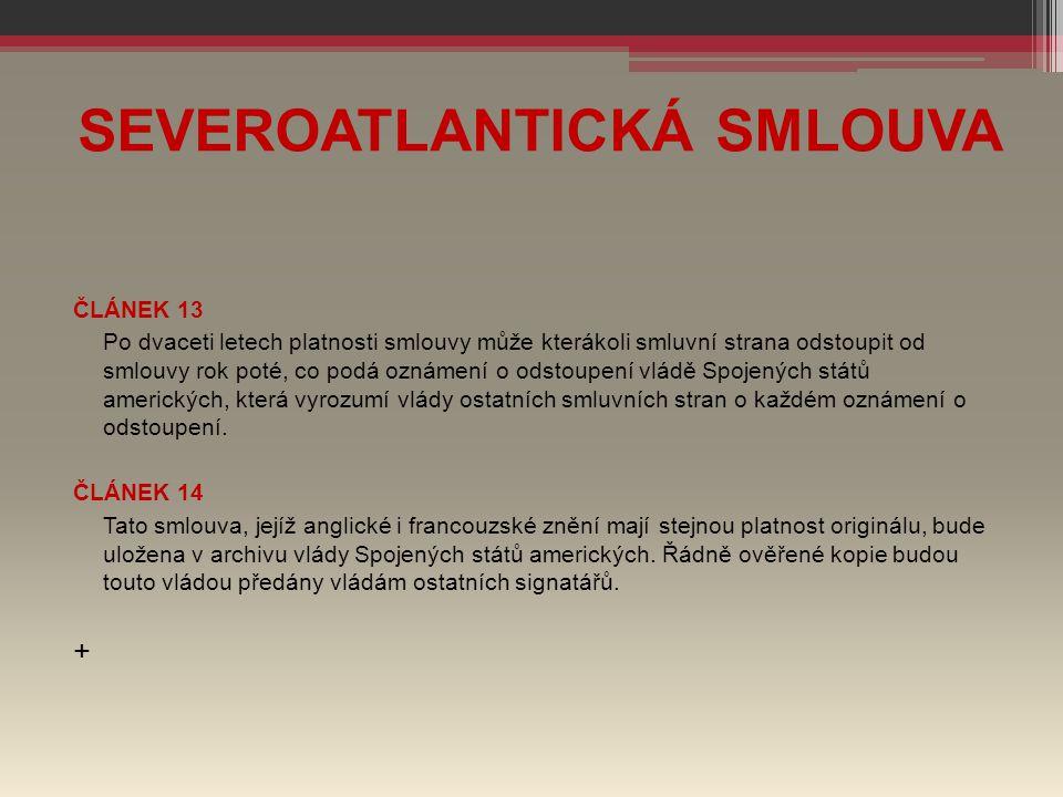 SEVEROATLANTICKÁ SMLOUVA ČLÁNEK 13 Po dvaceti letech platnosti smlouvy může kterákoli smluvní strana odstoupit od smlouvy rok poté, co podá oznámení o